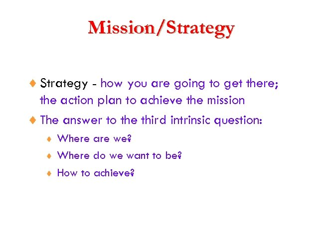 Mission/Strategy ¨ Strategy - how you are going to get there; the action plan