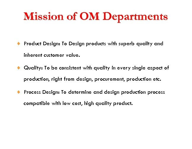 Mission of OM Departments ¨ Product Design: To Design products with superb quality and