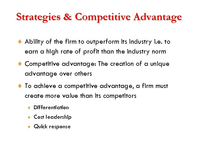 Strategies & Competitive Advantage ¨ Ability of the firm to outperform its industry i.
