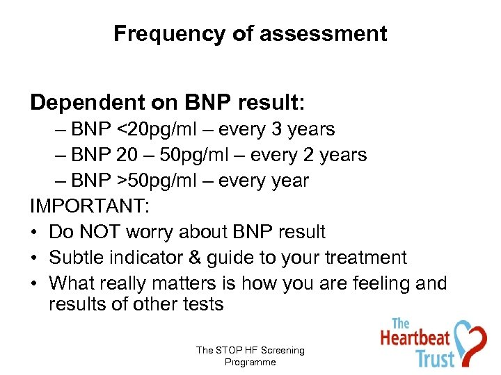 Frequency of assessment Dependent on BNP result: – BNP <20 pg/ml – every 3