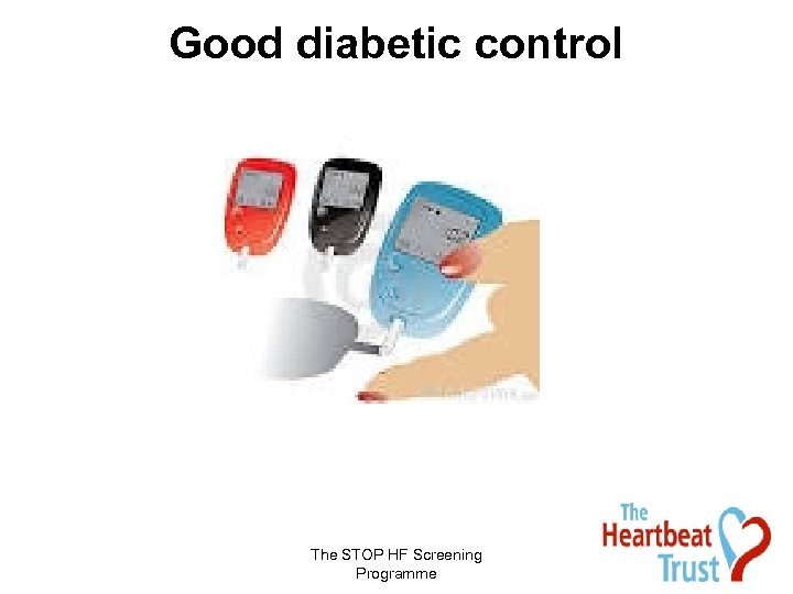Good diabetic control The STOP HF Screening Programme