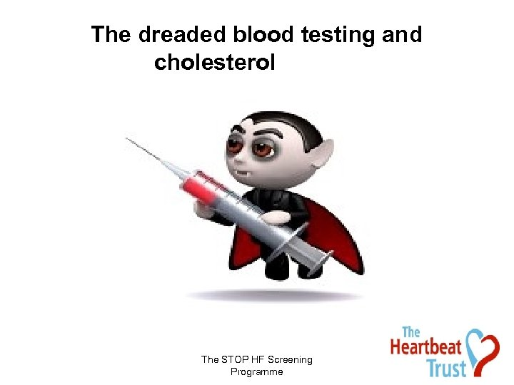 The dreaded blood testing and cholesterol The STOP HF Screening Programme