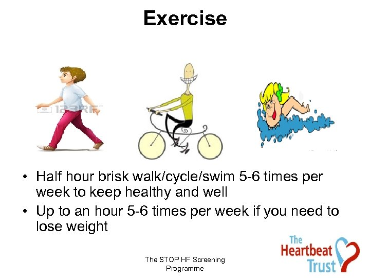 Exercise • Half hour brisk walk/cycle/swim 5 -6 times per week to keep healthy