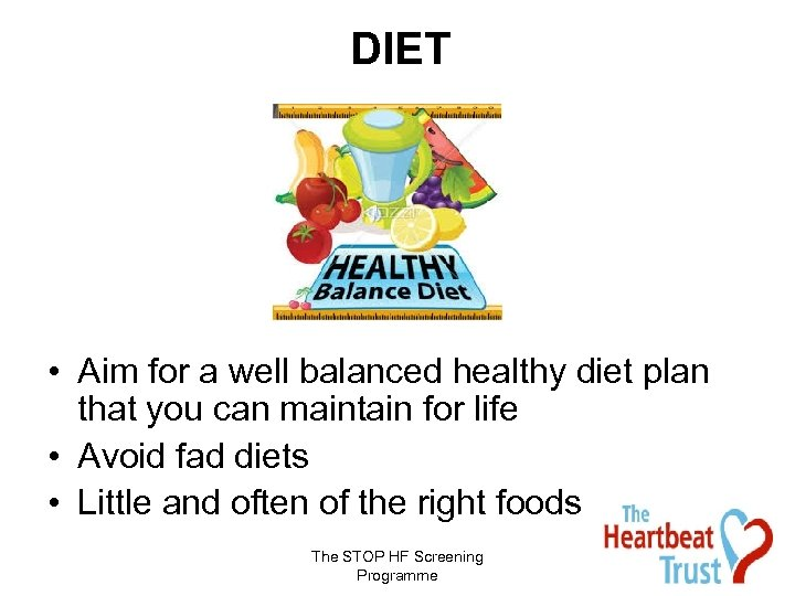 DIET • Aim for a well balanced healthy diet plan that you can maintain