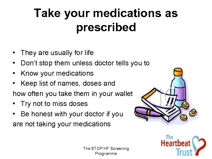 Take your medications as prescribed • They are usually for life • Don't stop