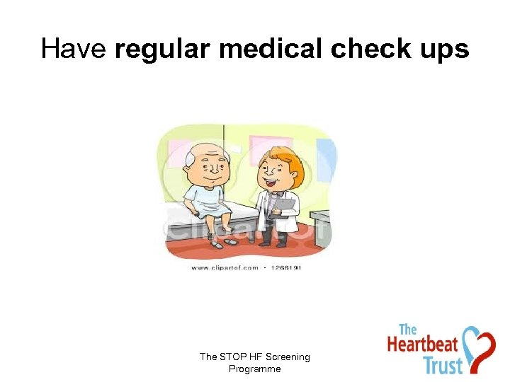 Have regular medical check ups The STOP HF Screening Programme