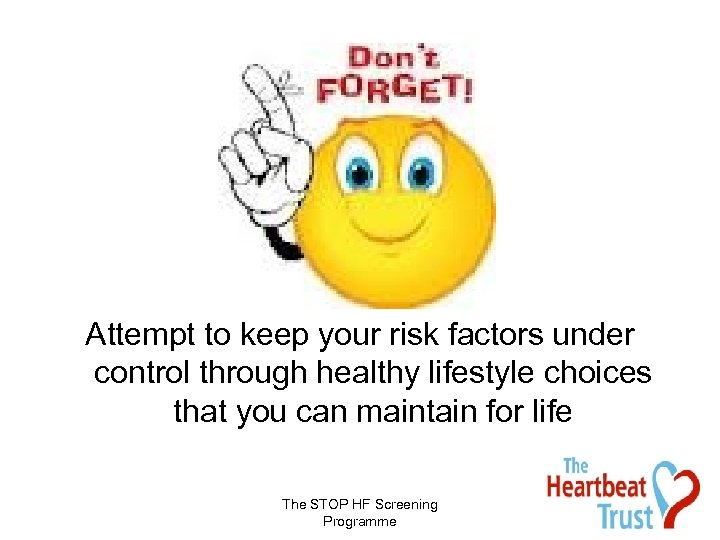Attempt to keep your risk factors under control through healthy lifestyle choices that you
