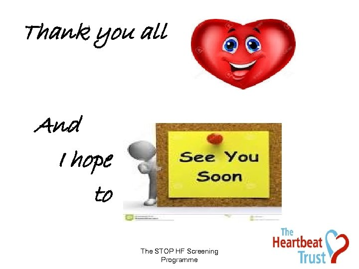 Thank you all And I hope to The STOP HF Screening Programme
