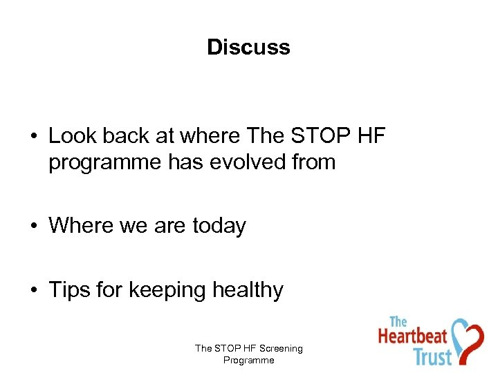 Discuss • Look back at where The STOP HF programme has evolved from •