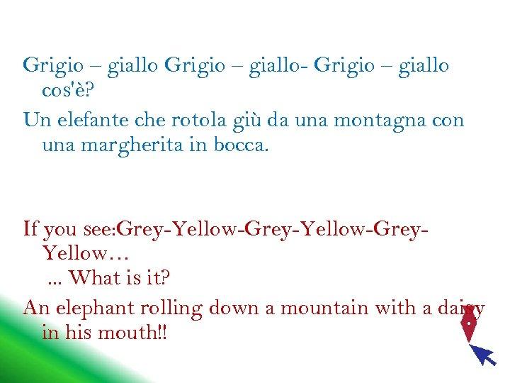 Grigio – giallo- Grigio – giallo cos'è? Un elefante che rotola giù da una