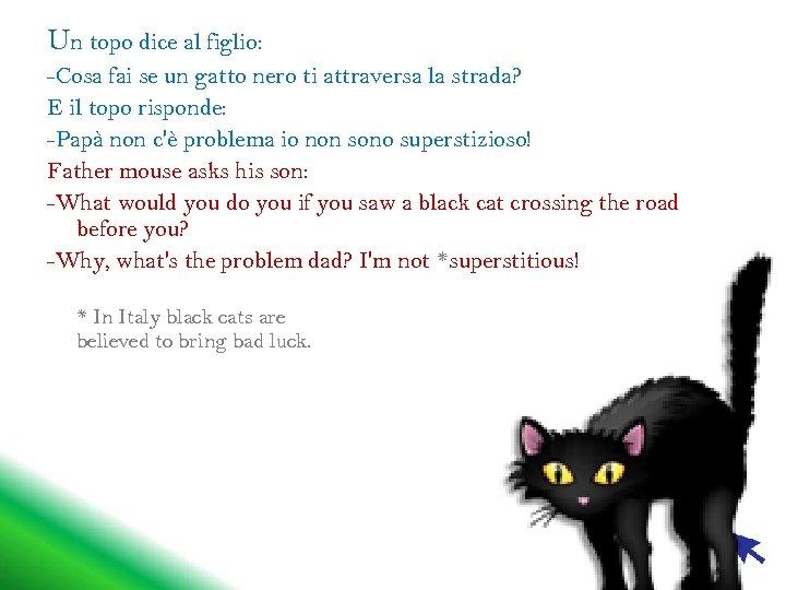 Un topo dice al figlio: -Cosa fai se un gatto nero ti attraversa la