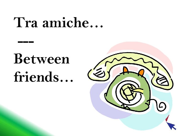 Tra amiche… --Between friends…