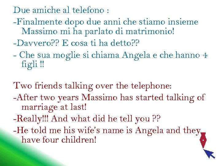 Due amiche al telefono : -Finalmente dopo due anni che stiamo insieme Massimo mi