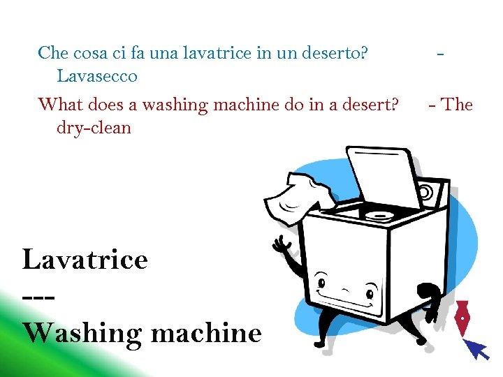 Che cosa ci fa una lavatrice in un deserto? Lavasecco What does a washing
