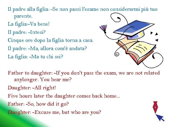 Il padre alla figlia: -Se non passi l'esame non considerarmi più tuo parente. La