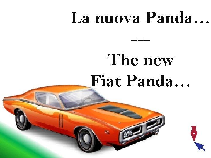 La nuova Panda… --The new Fiat Panda…