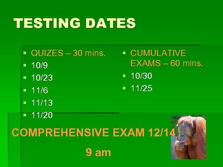 TESTING DATES § § § QUIZES – 30 mins. 10/9 10/23 11/6 11/13 11/20