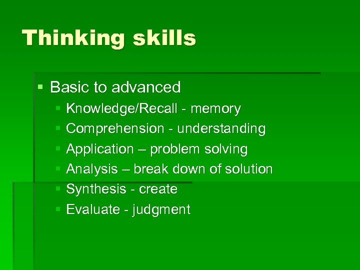 Thinking skills § Basic to advanced § Knowledge/Recall - memory § Comprehension - understanding