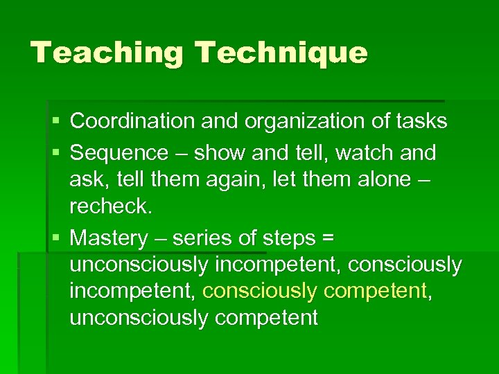 Teaching Technique § Coordination and organization of tasks § Sequence – show and tell,
