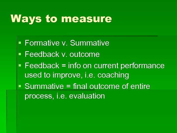 Ways to measure § § § Formative v. Summative Feedback v. outcome Feedback =