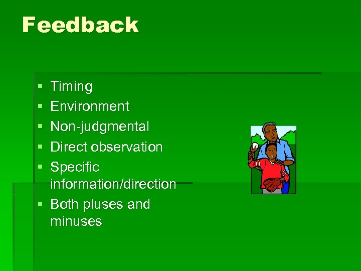 Feedback § § § Timing Environment Non-judgmental Direct observation Specific information/direction § Both pluses