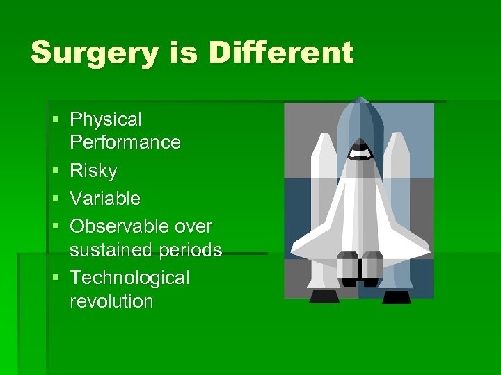 Surgery is Different § Physical Performance § Risky § Variable § Observable over sustained