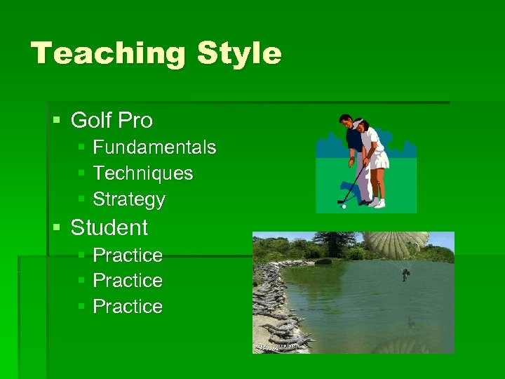 Teaching Style § Golf Pro § Fundamentals § Techniques § Strategy § Student §