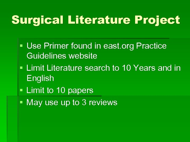 Surgical Literature Project § Use Primer found in east. org Practice Guidelines website §