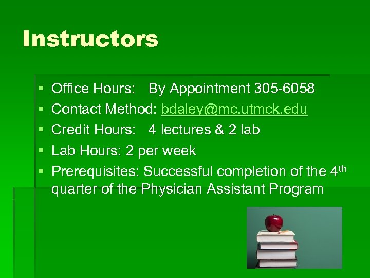 Instructors § § § Office Hours: By Appointment 305 -6058 Contact Method: bdaley@mc. utmck.