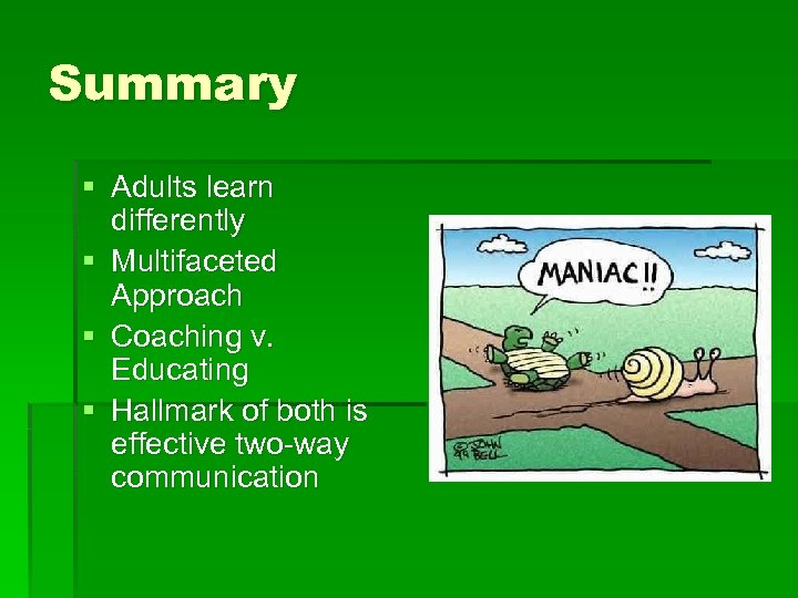 Summary § Adults learn differently § Multifaceted Approach § Coaching v. Educating § Hallmark