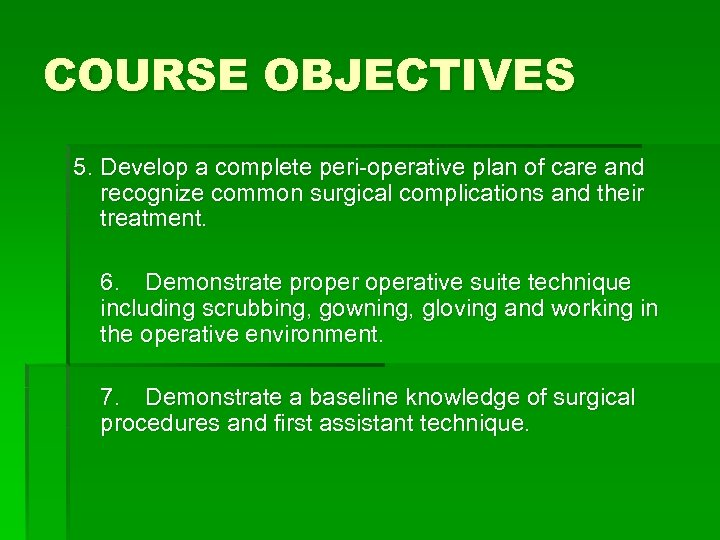 COURSE OBJECTIVES 5. Develop a complete peri-operative plan of care and recognize common surgical