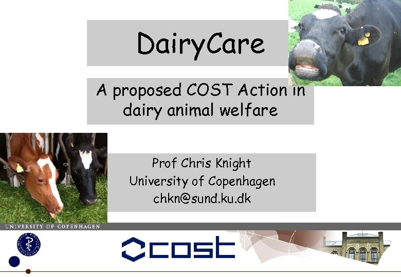Dairy. Care A proposed COST Action in dairy animal welfare Prof Chris Knight University