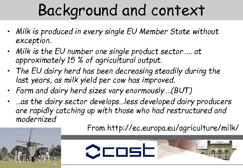 Background and context • Milk is produced in every single EU Member State without
