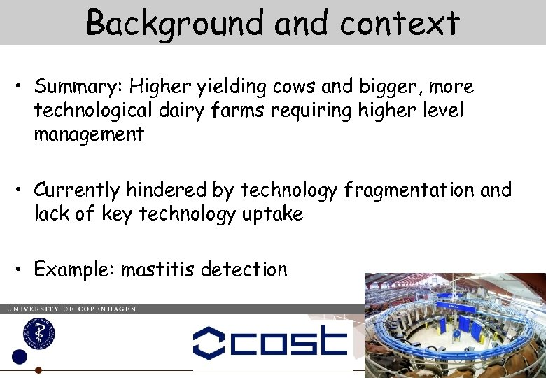 Background and context • Summary: Higher yielding cows and bigger, more technological dairy farms