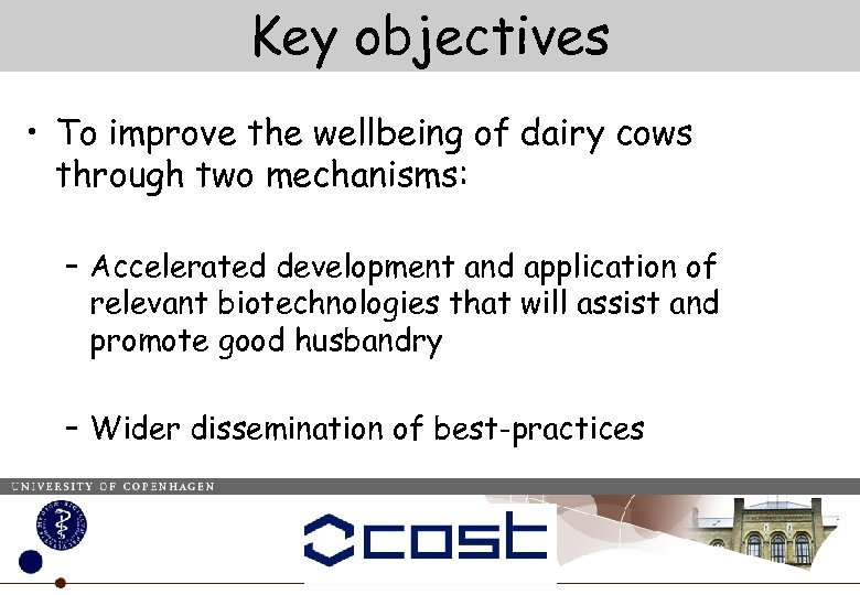 Key objectives • To improve the wellbeing of dairy cows through two mechanisms: –