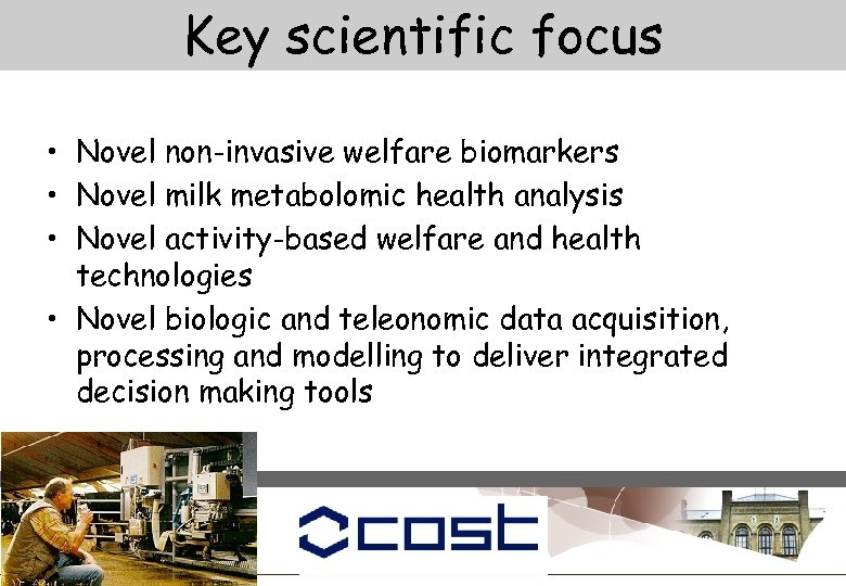 Key scientific focus • Novel non-invasive welfare biomarkers • Novel milk metabolomic health analysis