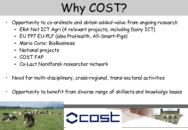 Why COST? • Opportunity to co-ordinate and obtain added-value from ongoing research – ERA