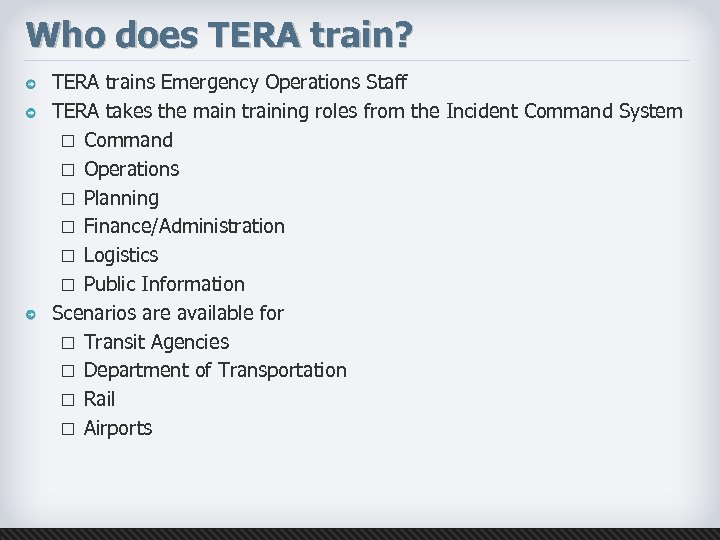 Who does TERA train? TERA trains Emergency Operations Staff TERA takes the main training