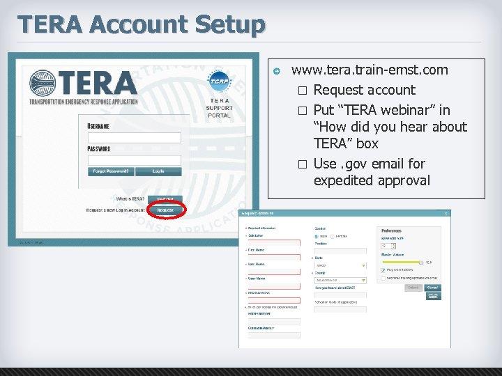 "TERA Account Setup www. tera. train-emst. com ¨ Request account ¨ Put ""TERA webinar"""