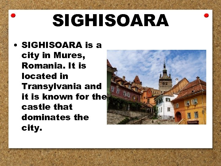 SIGHISOARA • SIGHISOARA is a city in Mures, Romania. It is located in Transylvania