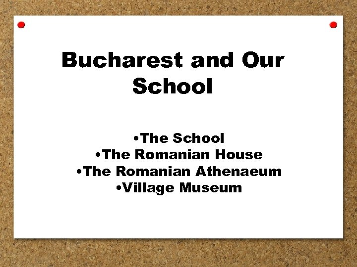 Bucharest and Our School • The Romanian House • The Romanian Athenaeum • Village
