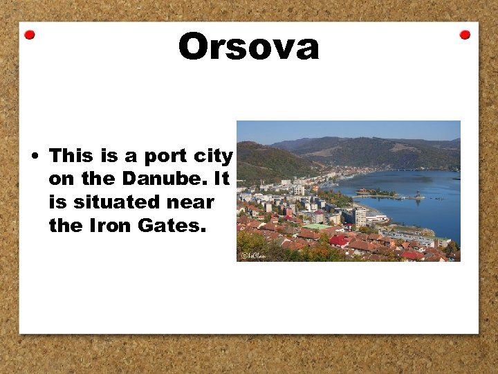 Orsova • This is a port city on the Danube. It is situated near