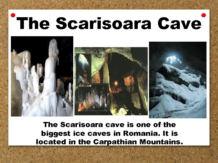 The Scarisoara Cave The Scarisoara cave is one of the biggest ice caves in