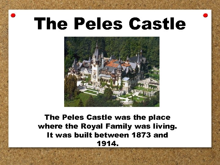 The Peles Castle was the place where the Royal Family was living. It was