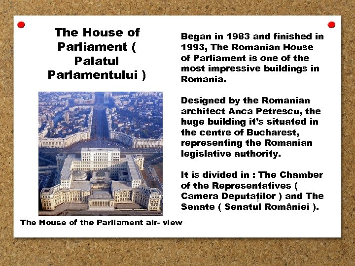 The House of Parliament ( Palatul Parlamentului ) Began in 1983 and finished in