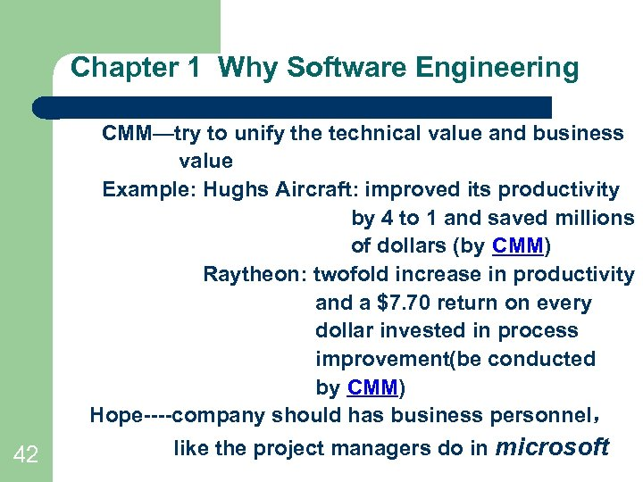 Chapter 1 Why Software Engineering CMM—try to unify the technical value and business value