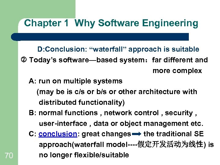 """Chapter 1 Why Software Engineering D: Conclusion: """"waterfall"""" approach is suitable Today's software—based system:far"""