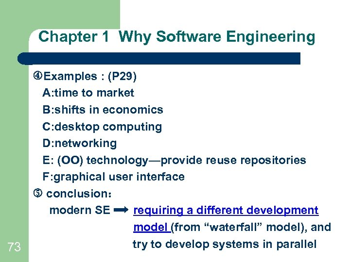 Chapter 1 Why Software Engineering Examples : (P 29) A: time to market B:
