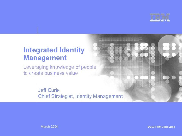 Integrated Identity Management Leveraging knowledge of people to create business value Jeff Curie Chief