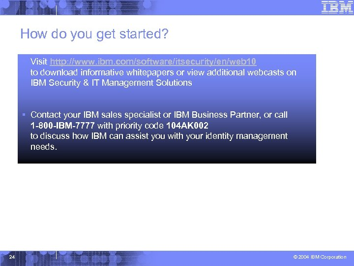 How do you get started? § Visit http: //www. ibm. com/software/itsecurity/en/web 10 to download